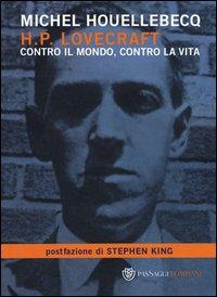 H. P. Lovecraft. Contro il mondo, contro la vita
