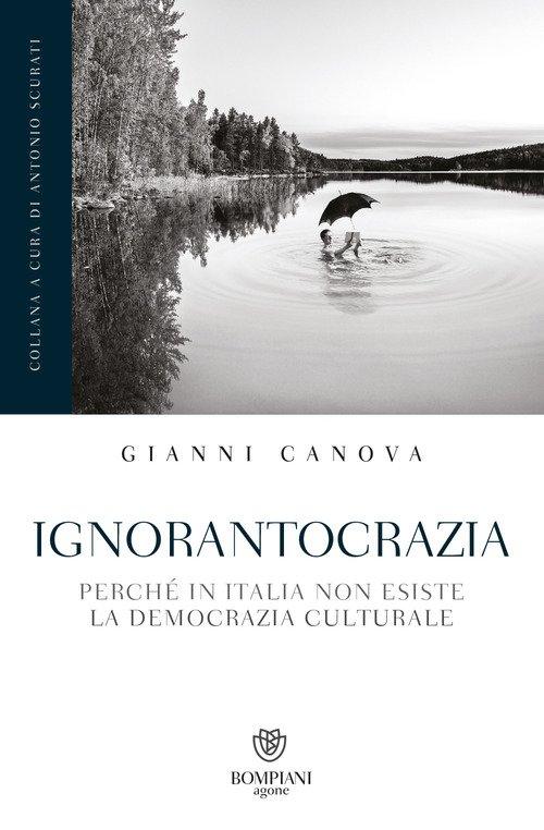 Ignorantocrazia. Perché in Italia non esiste la democrazia culturale