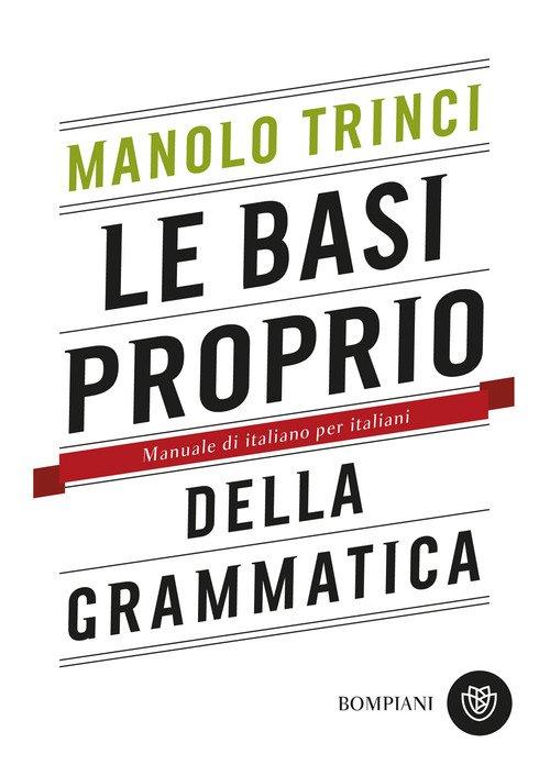 Le basi proprio della grammatica. Manuale di italiano per italiani