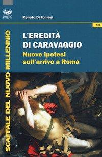 L'eredità di Caravaggio. Nuove ipotesi sull'arrivo a Roma