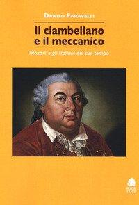 Il ciambellano e il meccanico. Mozart e gli italiani del suo tempo