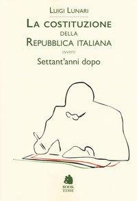 La Costituzione della Repubblica italiana ovvero Settant'anni dopo