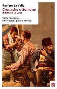 Cronache ottomane di Renato La Valle