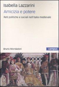 Amicizia e potere. Reti politiche e sociali nell'Italia medievale