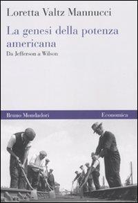 La genesi della potenza americana. Da Jefferson a Wilson