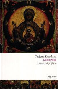 Dostoevskij. Il sacro nel profano