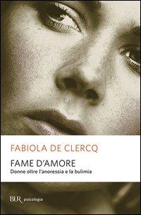 Fame d'amore. Donne oltre l'anoressia e la bulimia