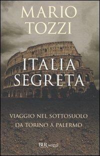 Italia segreta. Viaggio nel sottosuolo da Torino a Palermo