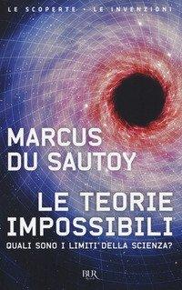 Le teorie impossibili. Quali sono i limiti della scienza?
