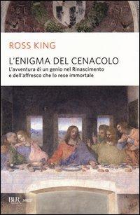 L'enigma del Cenacolo. L'avventura di un genio nel Rinascimento e dell'affresco che lo rese immortale