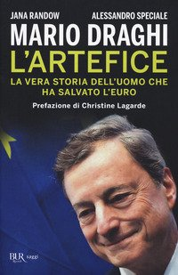 Mario Draghi. L'artefice. La vera storia dell'uomo che ha salvato l'euro