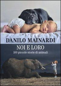 Noi e loro. 100 piccole storie di animali