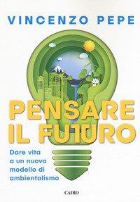 Pensare il futuro. Dare vita a un nuovo modello di ambientalismo