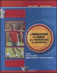 La modulazione del carico nella preparazione del calciatore. Teoria, percorsi pratici, aggiornamenti di «ricerca sul campo»