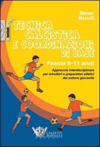 Tecnica calcistica e coordinazione di base. Fascia 9-11 anni. Approccio interdisciplinare per istruttori e preparatori atletici del settore giovanile