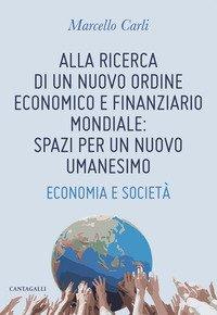 Alla ricerca di un nuovo ordine economico e finanziario mondiale: spazi per un nuovo umanesimo. Economia e società