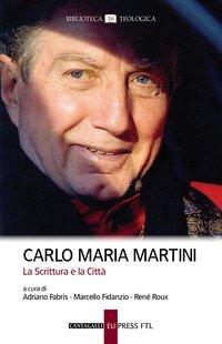 Carlo Maria Martini. La Scrittura e la Città