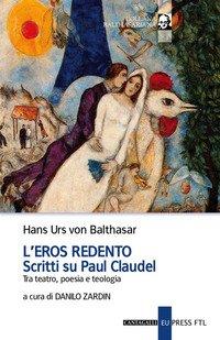L'eros redento. Scritti su Paul Claudel. Tra teatro, poesia e teologia