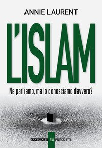 L'Islam. Ne parliamo, ma lo conosciamo davvero?