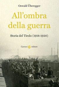 All'ombra della guerra. Storia del Tirolo (1918-1920)