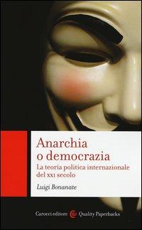 Anarchia o democrazia. La teoria politica internazionale del XXI secolo