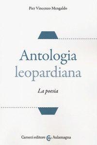 Antologia leopardiana. La poesia