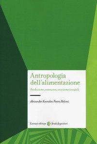 Antropologia dell'alimentazione. Produzione, consumo, movimenti sociali