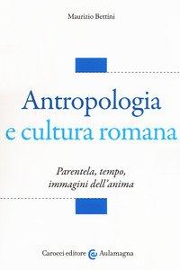 Antropologia e cultura romana. Parentela, tempo, immagini dell'anima