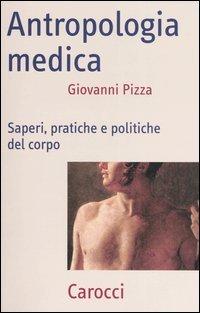 Antropologia medica. Saperi, pratiche e politiche del corpo