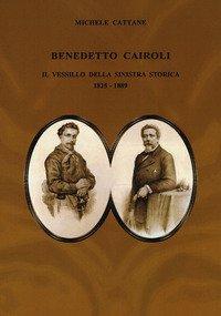 Benedetto Cairoli. Il vessillo della sinistra storica 1825-1889