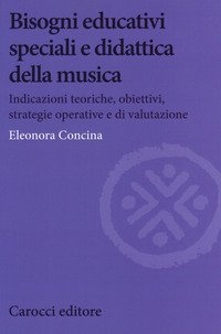 Bisogni educativi speciali e didattica della musica. Indicazioni teoriche, obiettivi, strategie operative e di valutazione