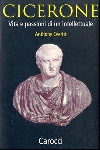 Cicerone. Vita e passioni di un intellettuale