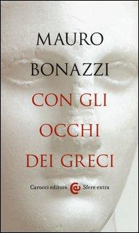 Con gli occhi dei greci. Saggezza antica per tempi moderni