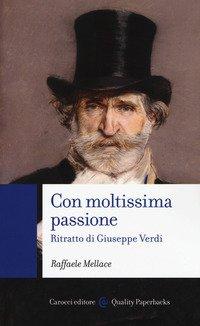 Con moltissima passione. Ritratto di Giuseppe Verdi