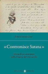«Contremisce Satana». Storia di un esorcismo nella Francia del XIX secolo