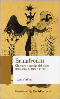 Ermafroditi. Chimere e prodigi del corpo tra storia, cultura e mito