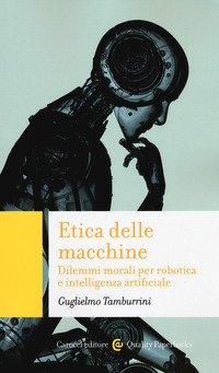 Etica delle macchine. Dilemmi morali per robotica e intelligenza artificiale