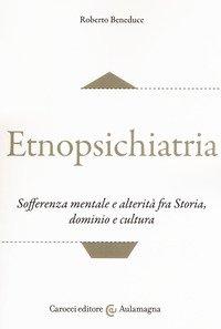 Etnopsichiatria. Sofferenza mentale e alterità fra storia, dominio e cultura
