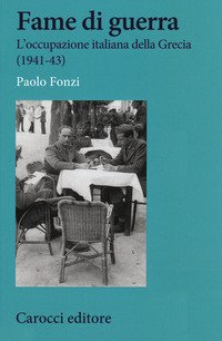 Fame di guerra. L'occupazione italiana della Grecia (1941-43)