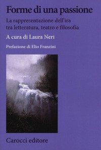 Forme di una passione. La rappresentazione dell'ira tra letteratura, teatro e filosofia