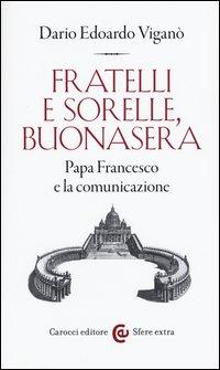 Fratelli e sorelle, buonasera. Papa Francesco e la comunicazione