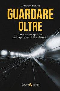 Guardare oltre. Innovazione e politica nell'esperienza di Piero Bassetti