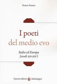 I poeti del medio evo. Italia ed Europa (secoli XII-XIV)