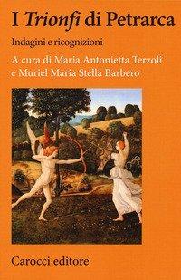 I «Trionfi» di Petrarca. Indagini e ricognizioni