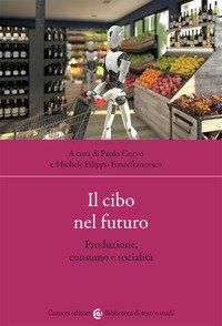 Il cibo nel futuro. Produzione, consumo e socialità