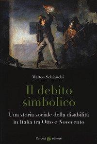 Il debito simbolico. Una storia sociale della disabilità in Italia tra Otto e Novecento
