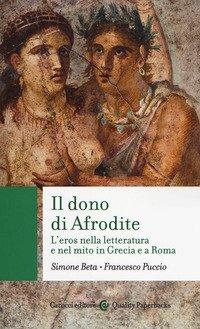 Il dono di Afrodite. L'eros nella letteratura e nel mito in Grecia e a Roma
