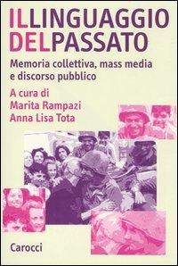Il linguaggio del passato. Memoria collettiva, mass media e discorso pubblico