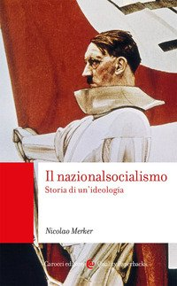 Il nazionalsocialismo. Storia di un'ideologia