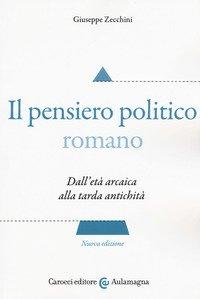 Il pensiero politico romano. Dall'età arcaica alla tarda antichità
